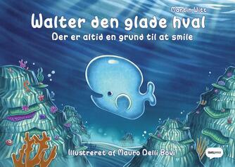 Martin Witt, Mauro Delli Bovi: Walter den glade hval : der er altid en grund til at smile