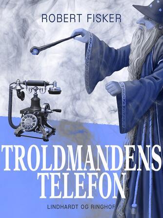 Robert Fisker: Troldmandens telefon