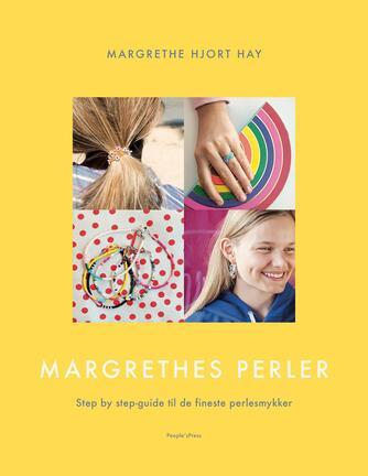 Margrethe Hjort Hay: Margrethes perler : step by step-guide til de fineste perlesmykker
