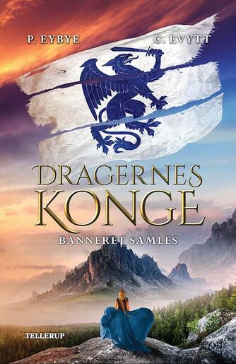 Pernille Eybye: Dragernes konge - banneret samles