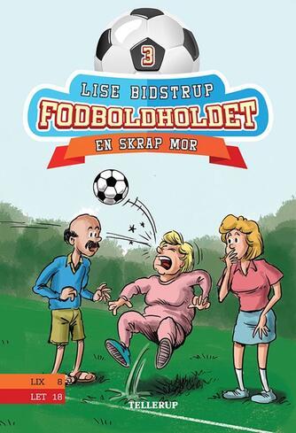 Lise Bidstrup: Fodboldholdet - en skrap mor