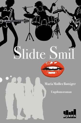 Maria Møller Bøttiger (f. 1987): Slidte smil : ungdomsroman