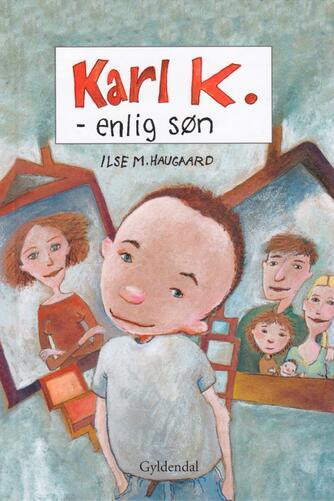 Ilse M. Haugaard: Karl K. - enlig søn