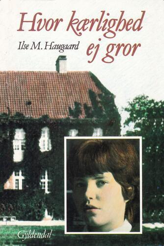 Ilse M. Haugaard: Hvor kærlighed ej gror
