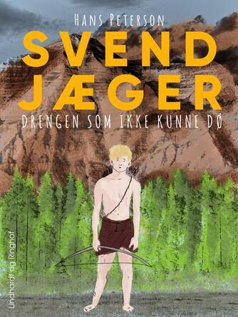 Hans Peterson: Svend Jæger - drengen som ikke kunne dø