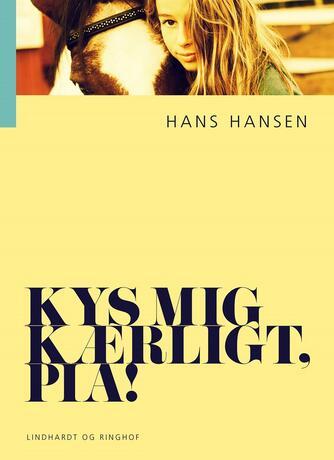 Hans Hansen (f. 1939): Kys mig kærligt, Pia! (Ved Dianna Vangsaa)