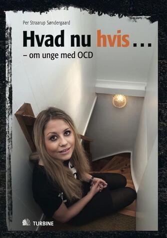 Per Straarup Søndergaard: Hvad nu hvis - : om unge med OCD