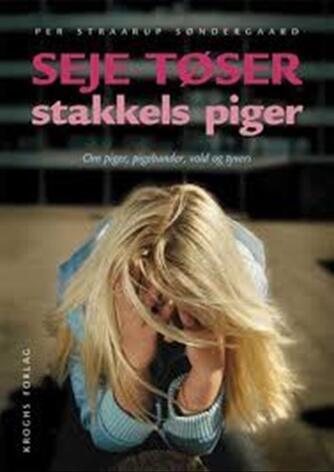 Per Straarup Søndergaard: Seje tøser - stakkels piger : om piger, pigebander, vold og tyveri