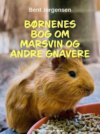 Bent Jørgensen (f. 1933-09-19): Børnenes bog om marsvin og andre gnavere
