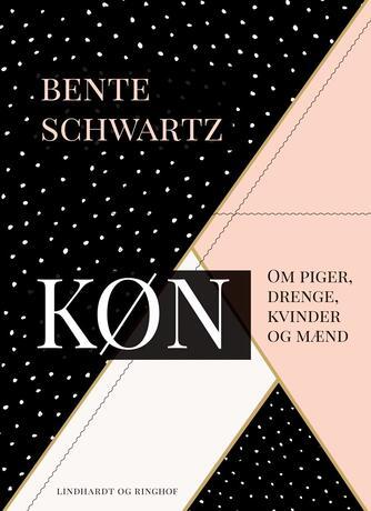 Bente Schwartz: Køn : om piger, drenge, kvinder og mænd