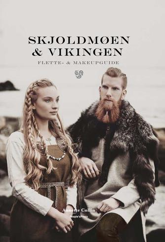 Annette Collin: Skjoldmøen & vikingen : flette- & makeupguide