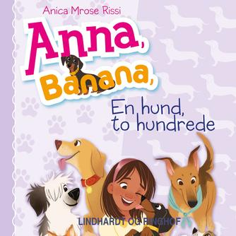 Anica Mrose Rissi: Anna, Banana - en hund, to hundrede