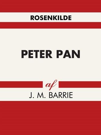J. M. Barrie: Peter Pan (Ved Rose-Marie Tvermoes)