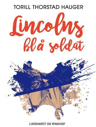 Torill Thorstad Hauger: Lincolns blå soldat