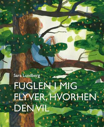 Sara Lundberg: Fuglen i mig flyver, hvorhen den vil