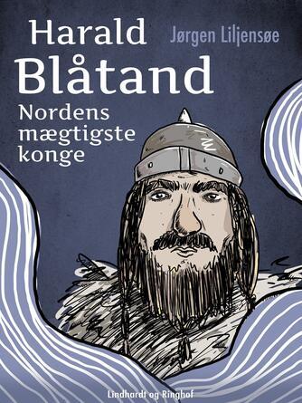 Jørgen Liljensøe: Harald Blåtand : Nordens mægtigste konge