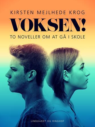 Kirsten Mejlhede Krog: Voksen? : to noveller om at gå i skole