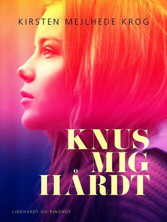Kirsten Mejlhede Krog: Knus mig hårdt