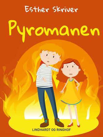 Esther Skriver: Pyromanen
