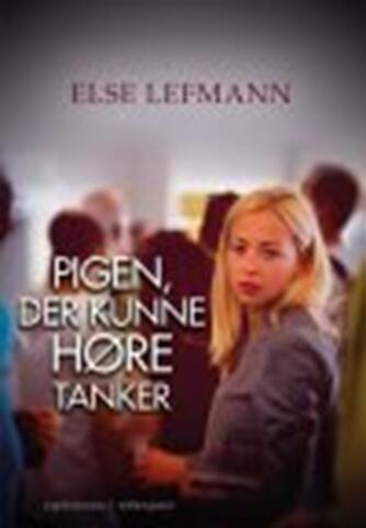 Else Lefmann: Pigen, der kunne høre tanker : ungdomsroman