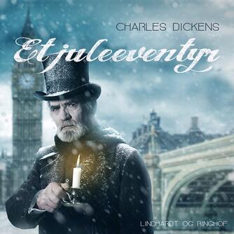 Charles Dickens: Et juleeventyr (Ved Ulla Warren)