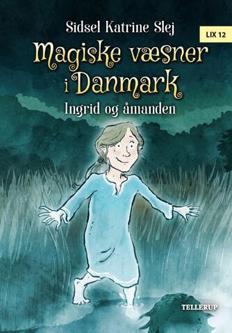 Sidsel Katrine Slej: Magiske væsner i Danmark - Ingrid og åmanden