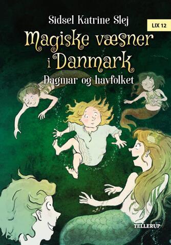 Sidsel Katrine Slej: Magiske væsner i Danmark - Dagmar og havfolket