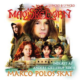 Lasse Lyngbo: De magiske børn - Marco Polos skat