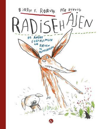 Bjørn F. Rørvik: Radisehajen og andre fortællinger om Ræven og Pattegrisen