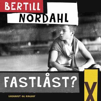 Bertill Nordahl: Fastlåst? : en fortælling om drenge