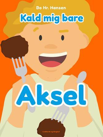 Bo hr. Hansen (f. 1961): Kald mig bare Aksel