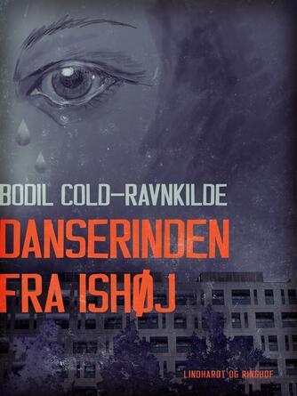 Bodil Cold-Ravnkilde: Danserinden fra Ishøj