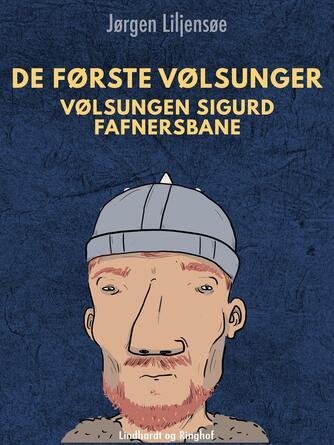 Jørgen Liljensøe: De første Vølsunger : Vølsungen Sigurd Fafnersbane