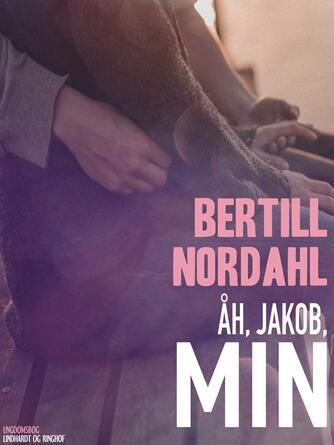 Bertill Nordahl: Åh, Jakob, min