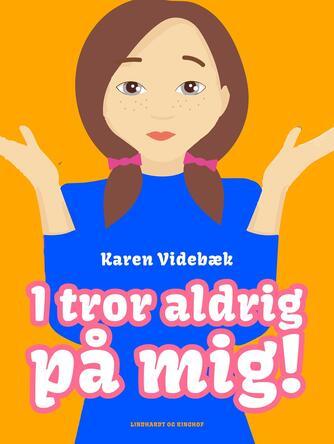 Karen Videbæk: I tror aldrig på mig!