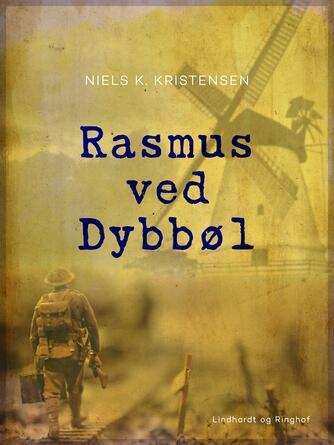 Niels K. Kristensen: Rasmus ved Dybbøl : Fortælling fra Krigen 1864