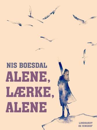 Nis Boesdal: Alene, Lærke, alene