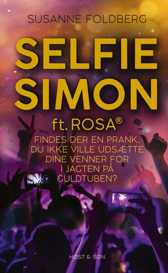 Susanne Foldberg (f. 1970): Selfie Simon ft. Rosa : findes der en prank, du ikke ville udsætte dine venner for i jagten på Guldtuben?