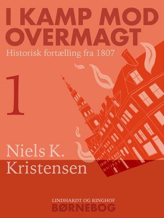 Niels K. Kristensen: I Kamp mod Overmagt
