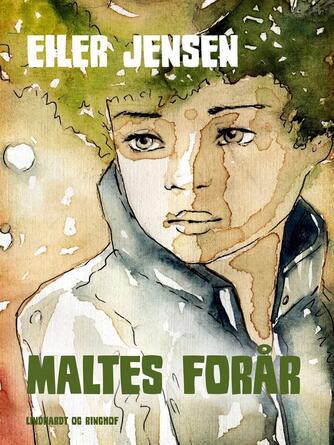 Eiler Jensen (f. 1946): Maltes forår : en roman for unge