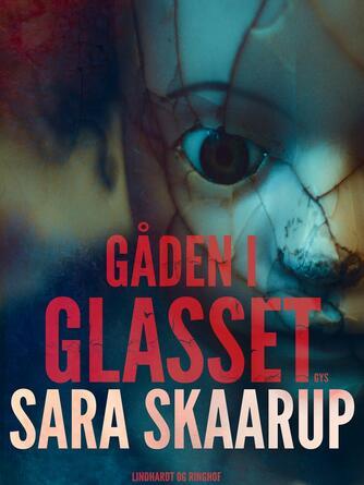 Sara Skaarup: Gåden i glasset : 13 gyserfortællinger