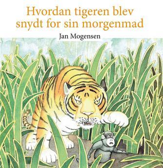 Jan Mogensen (f. 1945): Hvordan tigeren blev snydt for sin morgenmad