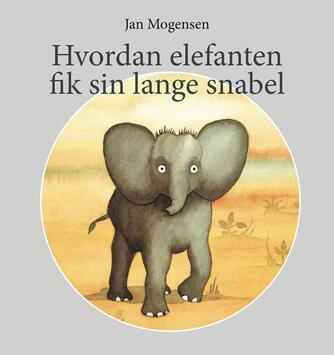 Jan Mogensen (f. 1945): Hvordan elefanten fik sin lange snabel