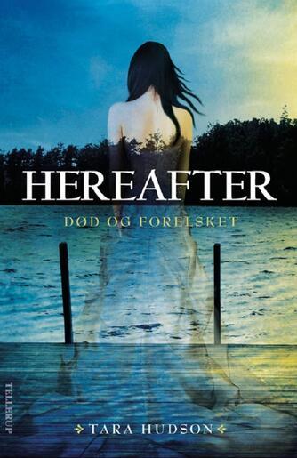 Tara Hudson: Hereafter. 1, Død og forelsket