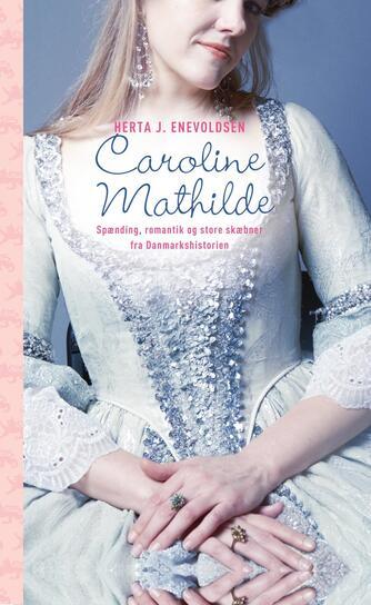Herta J. Enevoldsen: Caroline Mathilde