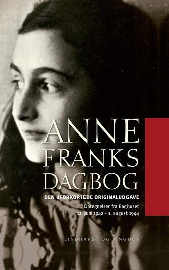 Anne Frank: Anne Franks dagbog : den uforkortede originaludgave : optegnelser fra baghuset 12. juni 1942-1. august 1944