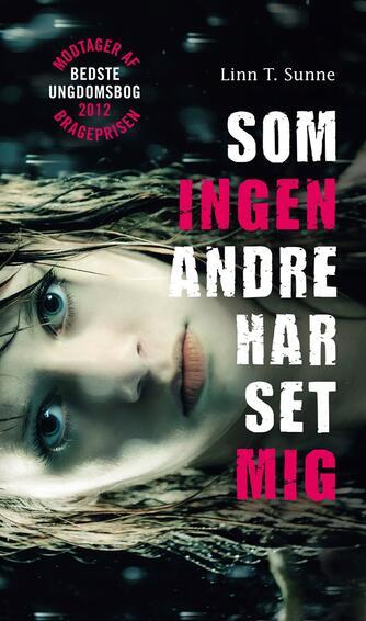 Linn T. Sunne: Som ingen andre har set mig