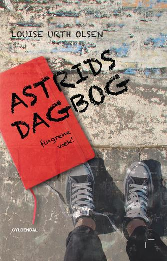 Louise Urth Olsen: Astrids dagbog - fingrene væk!