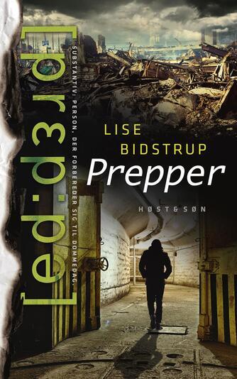 Lise Bidstrup: Prepper : substantiv: person, der forbereder sig til dommedag