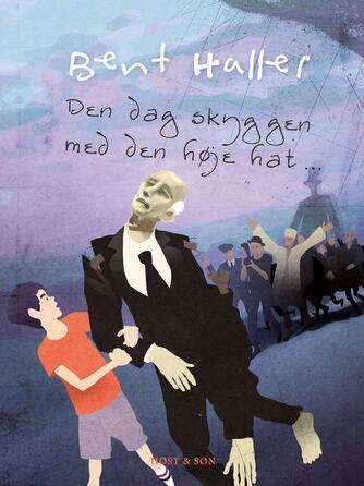 Bent Haller: Den dag skyggen med den høje hat -